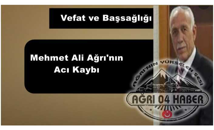 Mehmet Ali Ağrı'nın Acı Kaybı