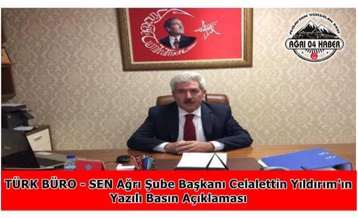 TÜRK BÜRO - SEN Ağrı Şube Başkanı Celalettin Yıldırım'ın Yazılı Basın Açıklaması