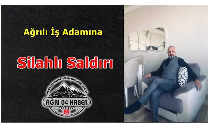 Ağrılı İş Adamına İstanbul'da Silahlı Saldırı